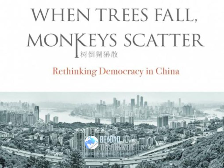 Book review When Trees Fall, Monkeys Scatter Rethinking Democracy in China Beyond the Horizon ISSG
